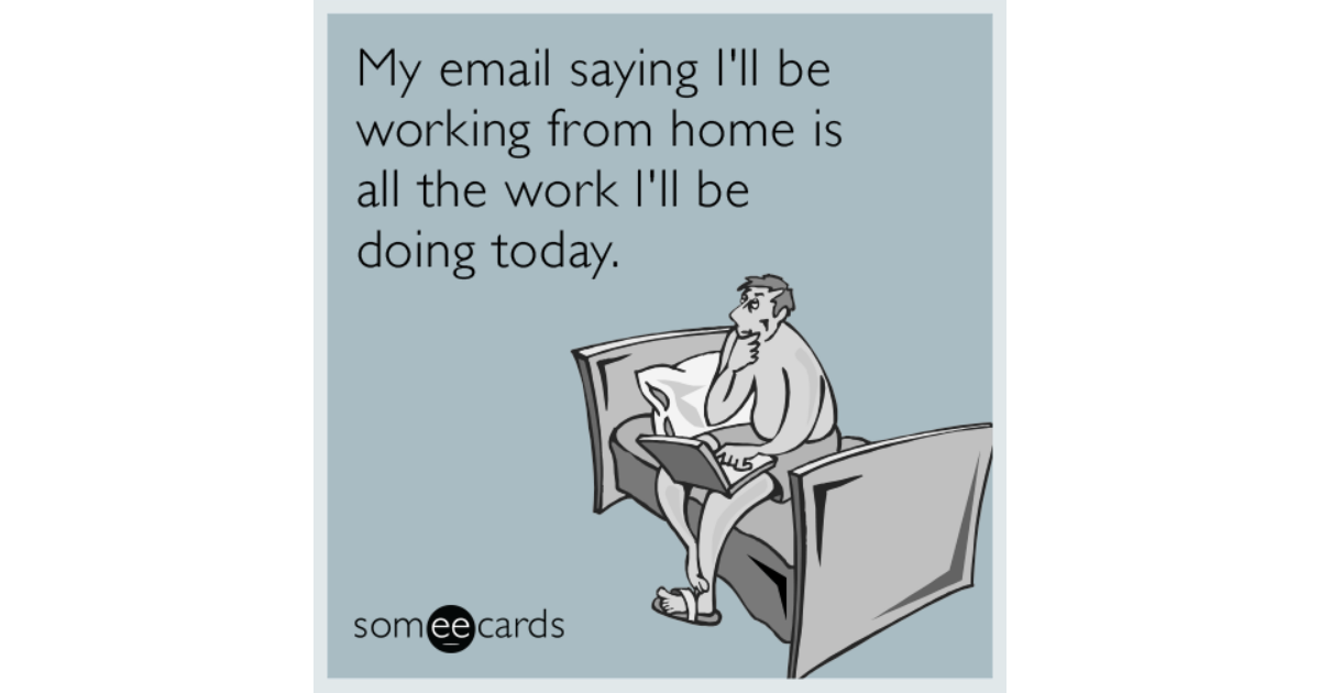 My email saying I'll be working from home is all the work ...