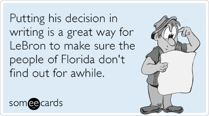 Putting his decision in writing is a great way for LeBron to make sure the people of Florida don't find out for awhile.