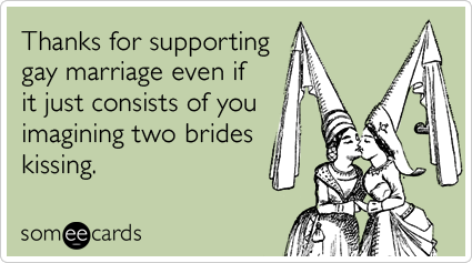 Thanks for supporting gay marriage even if it just consists of you imagining two brides kissing.