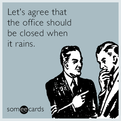 Let's agree that the office should be closed when it rains