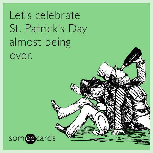 Let's celebrate St. Patrick's Day almost being over.