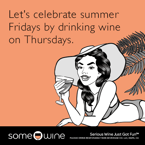 Let's celebrate summer Fridays by drinking wine on Thursdays.