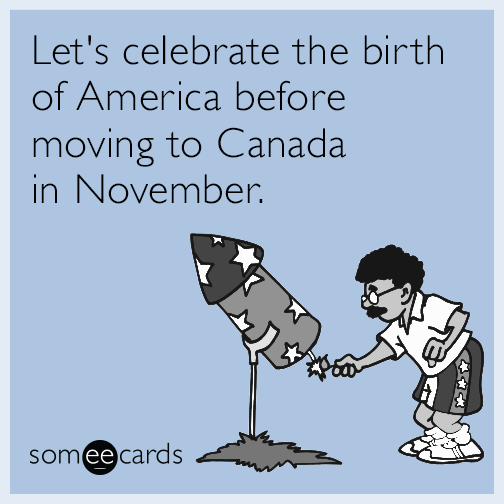 Let's celebrate the birth of America before moving to Canada in November.