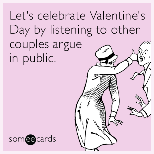 Let's celebrate Valentine's Day by listening to other couples argue in public.