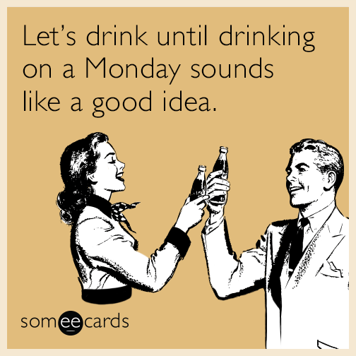 lets-drink-until-drinking-on-a-monday-so