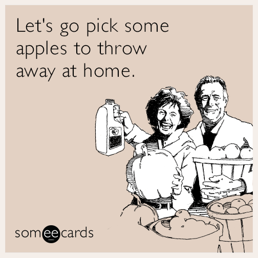 Let's go pick some apples to throw away at home.