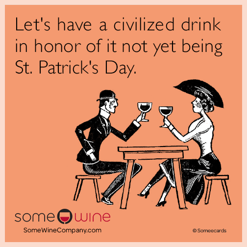 Let's have a civilized drink in honor of it not yet being St. Patrick's Day
