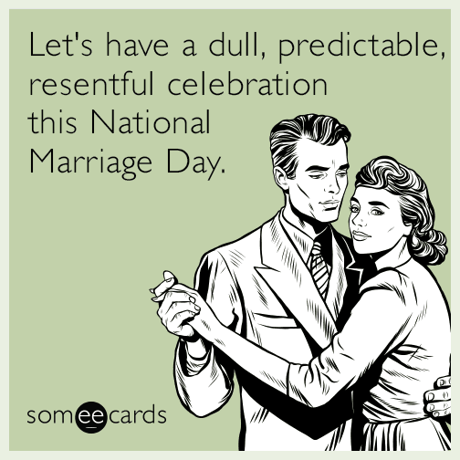 Let's have a dull, predictable, resentful celebration this National Marriage Day.