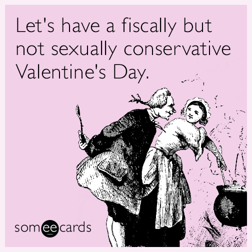 Let's have a fiscally but not sexually conservative Valentine's Day