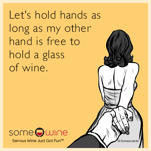 Let's hold hands as long as my other hand is free to hold a glass of wine.