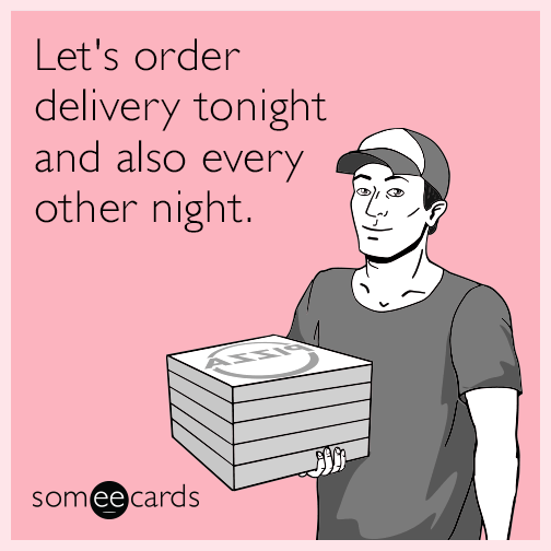 Let's order delivery tonight and also every other night.