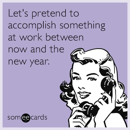 Let's pretend to accomplish something at work between now and the new year.