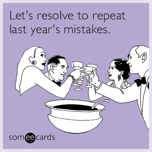 Let's resolve to repeat last year's mistakes