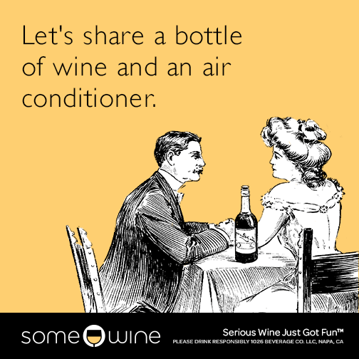 Let's share a bottle of wine and an air conditioner.