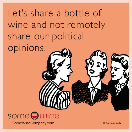 Let's share a bottle of wine and not remotely share our political opinions.