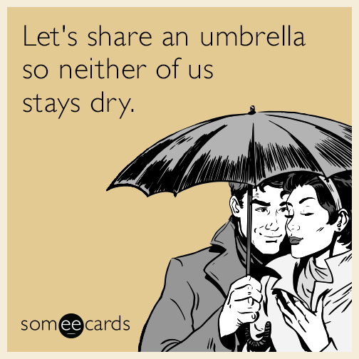 Let's share an umbrella so neither of us stays dry.