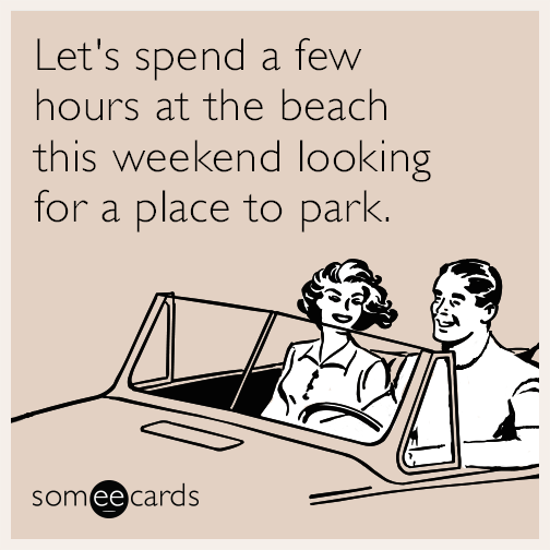 Let's spend a few hours at the beach this weekend looking for a place to park.