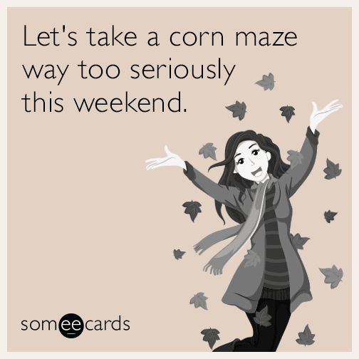 Let's take a corn maze way too seriously this weekend.