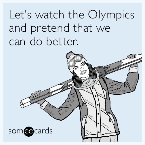 Let's watch the Olympics and pretend that we can do better.