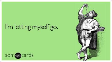 I'm letting myself go