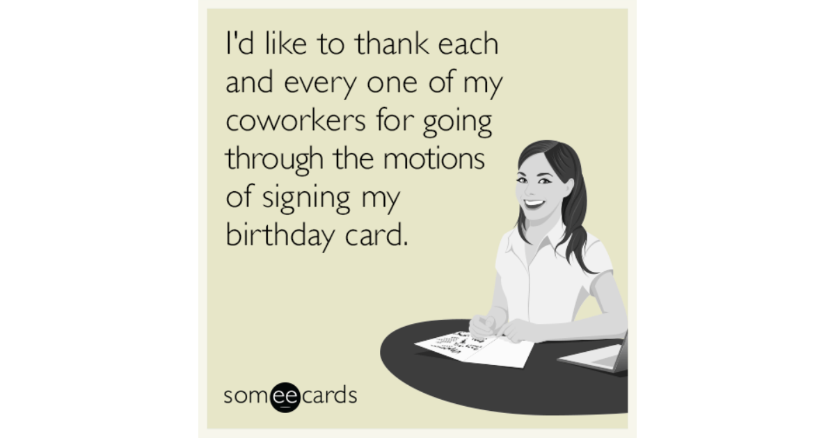 Id Like To Thank Each And Every One Of My Coworkers For Going – Signing a Birthday Card