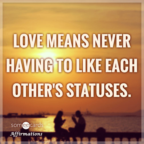 Love means never having to like each other's statuses