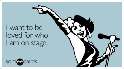 I want to be loved for who I am on stage