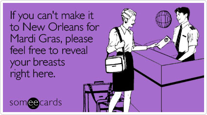 If you can't make it to New Orleans for Mardi Gras, please feel free to reveal your breasts right here