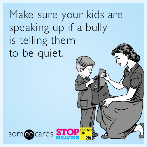 Make sure your kids are speaking up if a bully is telling them to be quiet