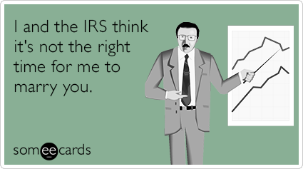 I and the IRS think it's not the right time for me to marry you.
