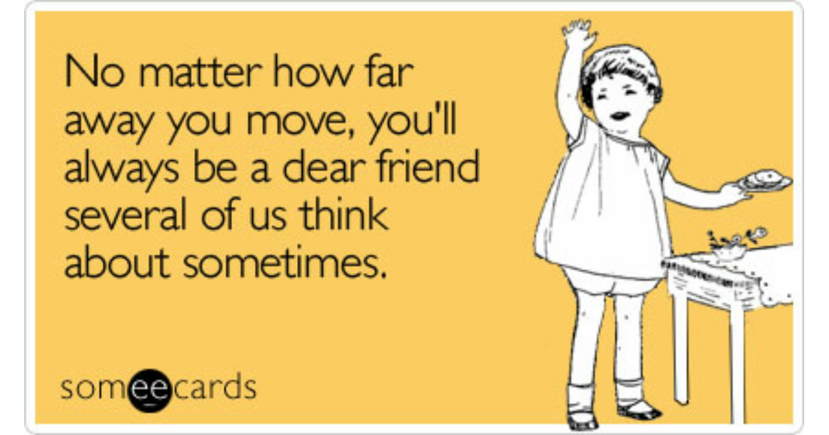 No Matter How Far Away You Move Youll Always Be A Dear Friend