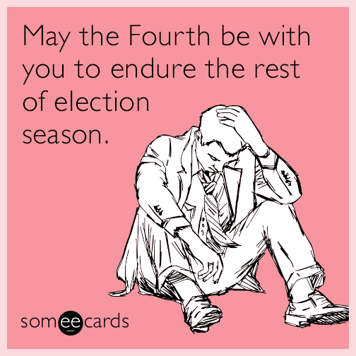 May the Fourth be with you to endure the rest of election season.