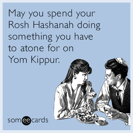 May you spend your Rosh Hashanah doing something you have to atone for on Yom Kippur.