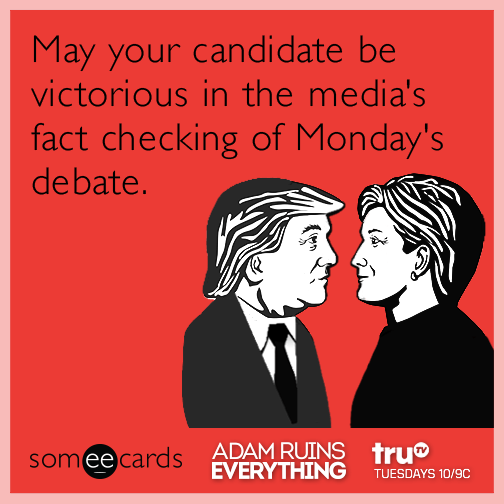 May your candidate be victorious in the media's fact checking of Monday's debate.