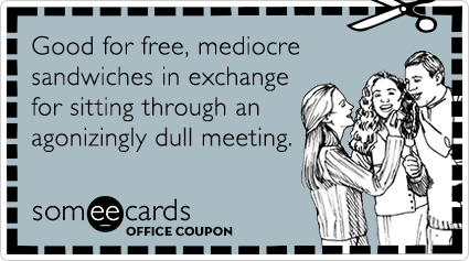 Office Coupon: Good for free, mediocre sandwiches in exchange for sitting through an agonizingly dull meeting.