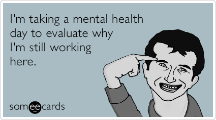 Funny Someecards : Mental health day evaluation funny ecard workplace ecard