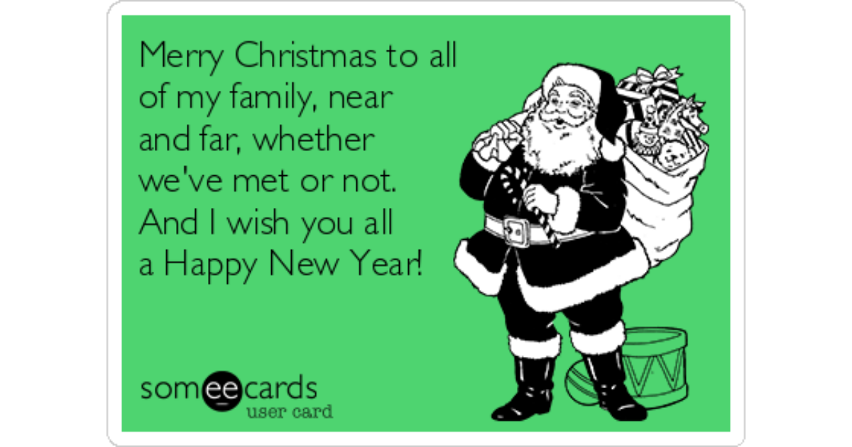 merry christmas to all of my family near and far whether weve met or not and i wish you all a happy new year christmas season ecard - Merry Christmas To My Family