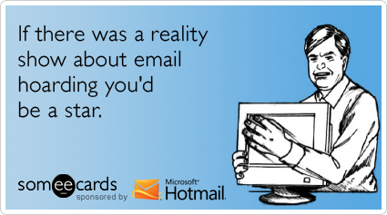 If there was a reality show about email hoarding you'd be a star