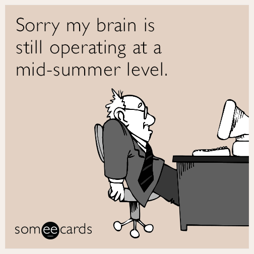 Sorry my brain is still operating at a mid-summer level.