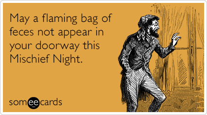 May a flaming bag of feces not appear in your doorway this Mischief Night.