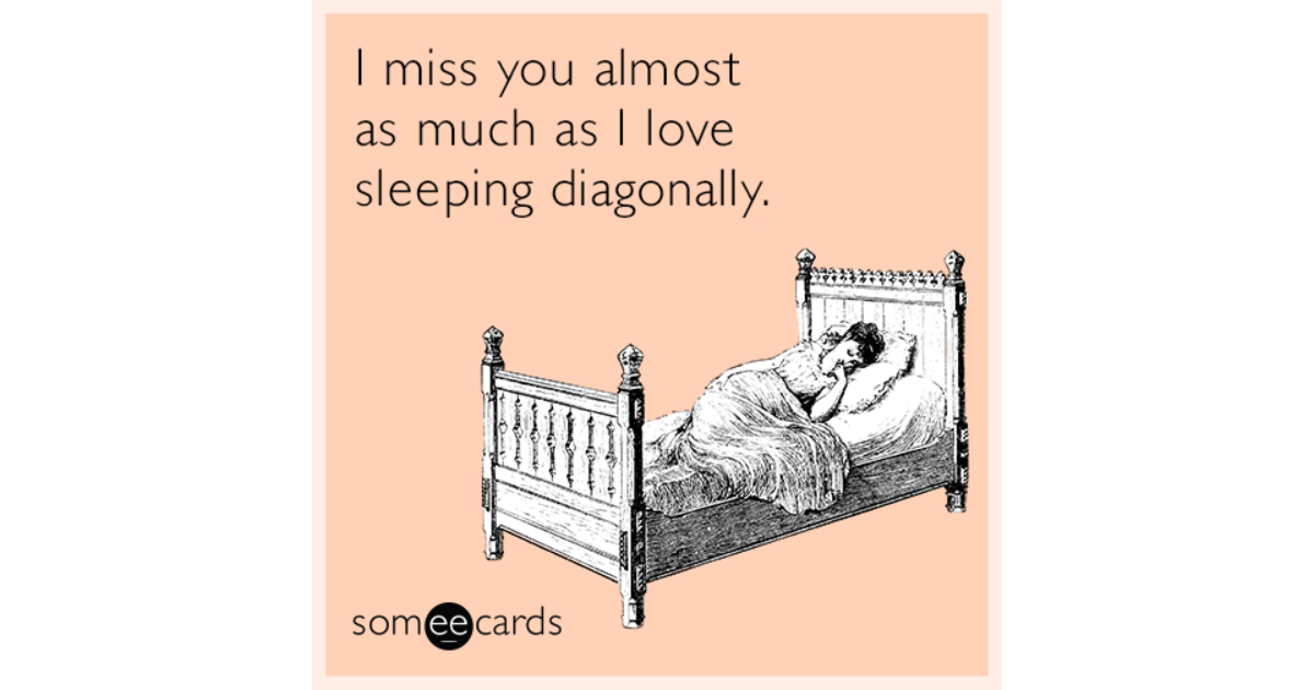 Funny missing you memes ecards someecards i miss you almost as much as i love sleeping diagonally m4hsunfo