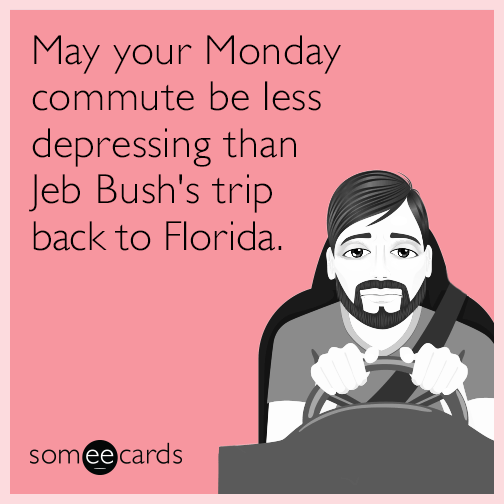 May your Monday commute be less depressing than Jeb Bush's trip back to Florida.