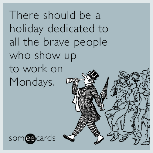 monday holiday work job workplace funny ecard GEb funny workplace memes & ecards someecards