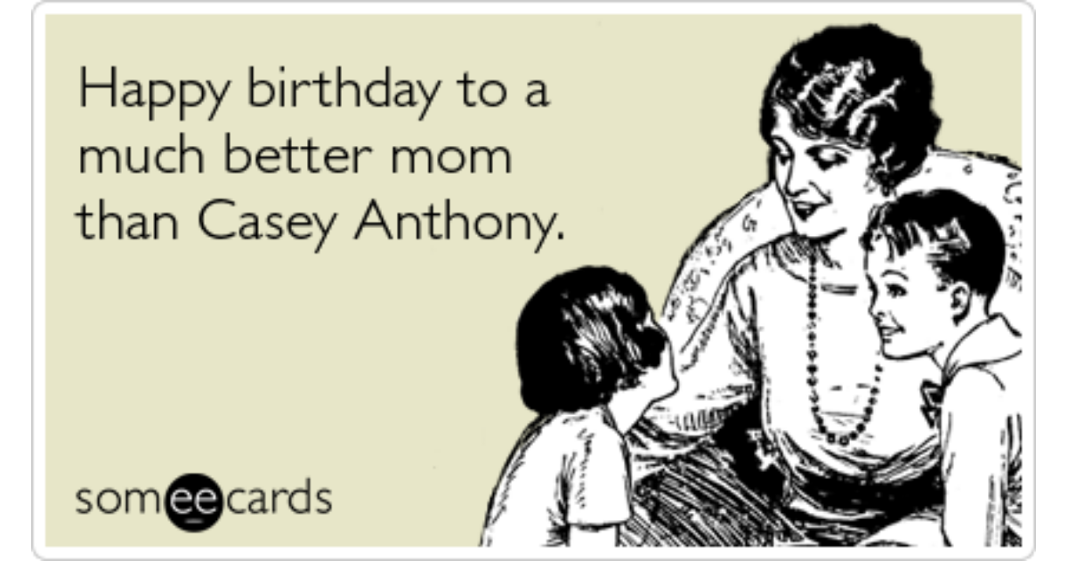 Mother Birthday Casey Anthony Funny Ecard