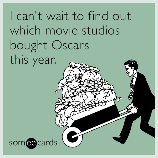 I can't wait to find out which movie studios bought Oscars this year.