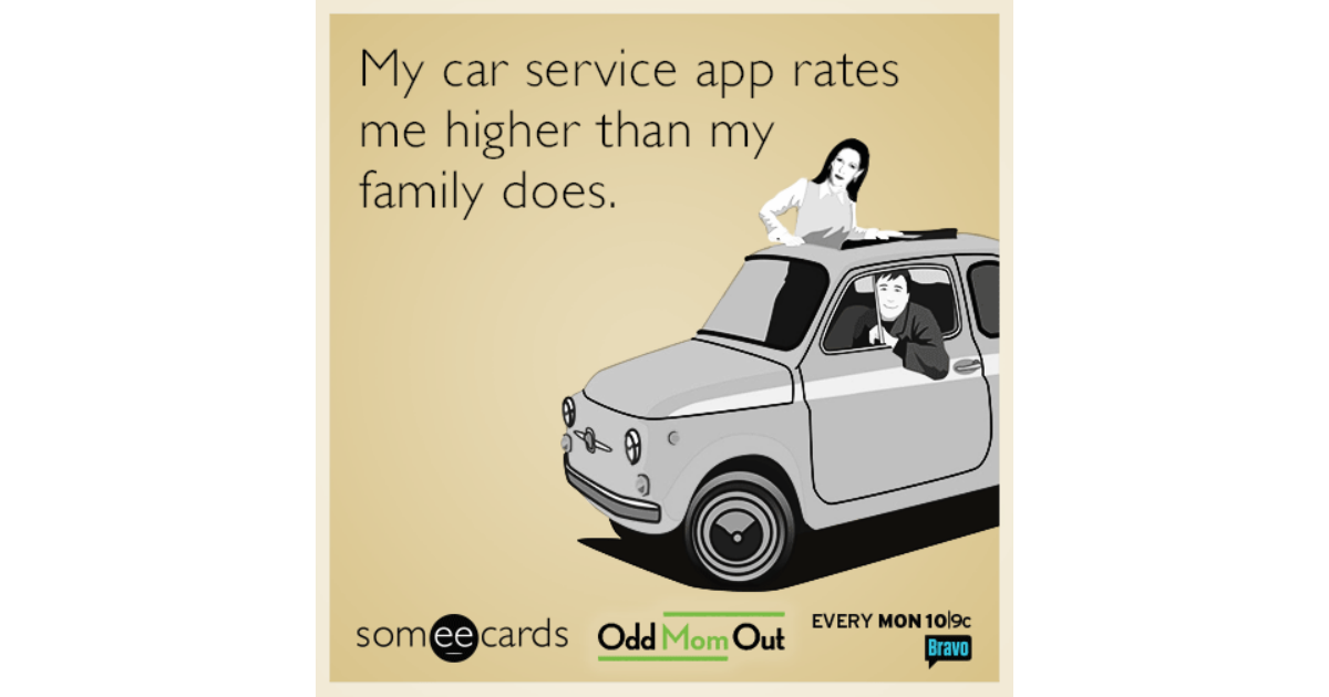My car service app rates me higher than my family does. | Odd Mom ...
