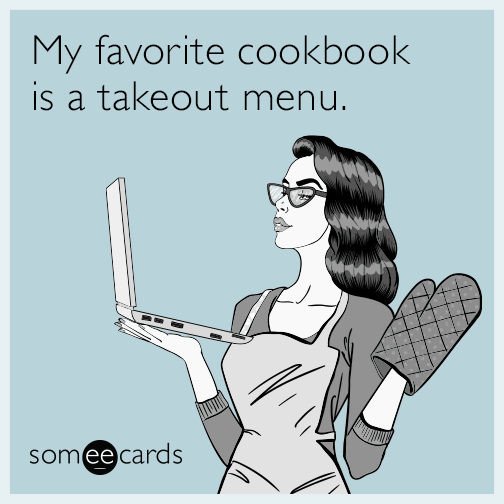 My favorite cookbook is a takeout menu.