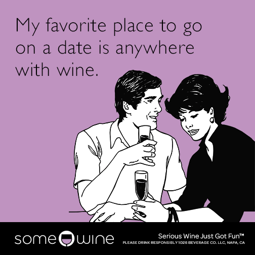 My favorite place to go on a date is anywhere with wine.
