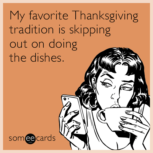 My favorite Thanksgiving tradition is skipping out on doing the dishes.