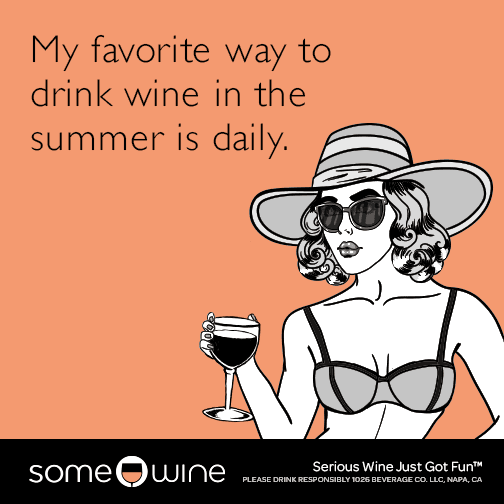 My favorite way to drink wine in the summer is daily.